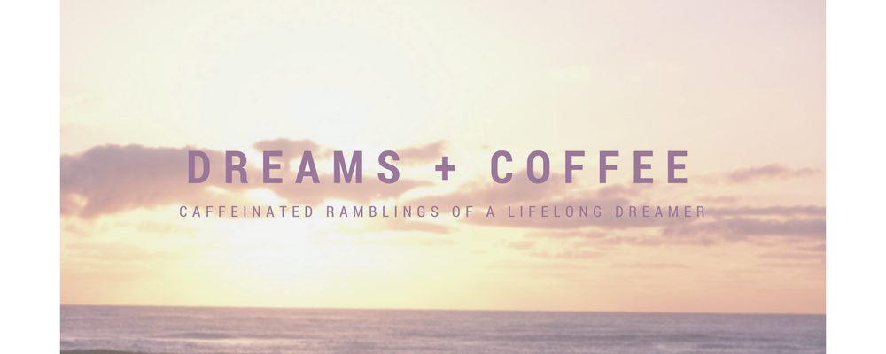 Dreams + Coffee
