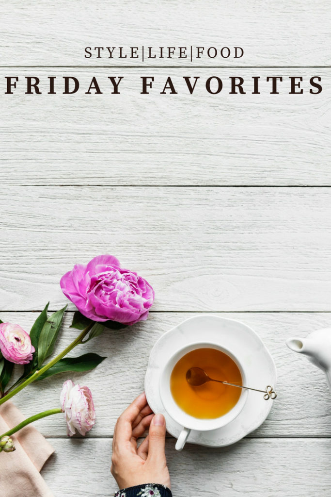 Friday Favorites - Style, Life, Food