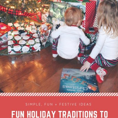 Fun + Festive Holiday Traditions with Family