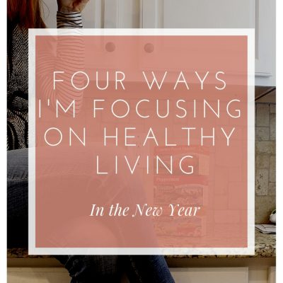 How I'm Focusing on Healthy Living in 2019