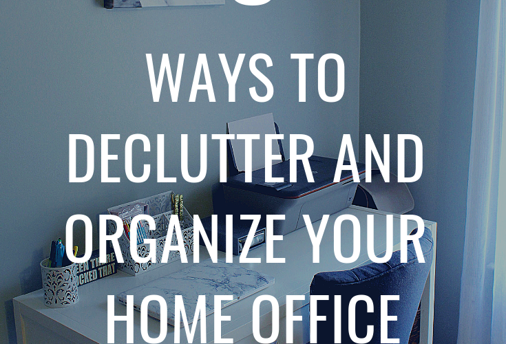 How to Declutter and Organize Your Home Office