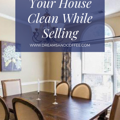 How to Keep Your House Clean While Selling