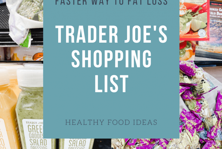 Faster Way to Fat Loss Trader Joe's Shopping List